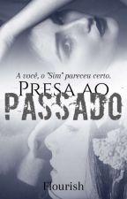 Presa Ao Passado by Flourish_