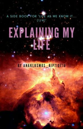 Explaining My Life by anaklusmos_riptide16