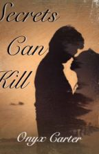 Secrets Can Kill by Onyx_Carter