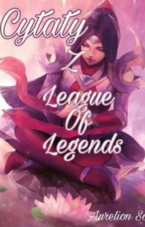 Cytaty Z League Of Legends 4 Wattpad