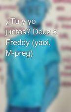 ¿Tu y yo juntos? Deuz x Freddy (yaoi, M-preg) by Buhitarosa