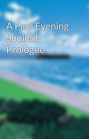 A Fine Evening Spoiled- Prologue by Trobertpearson