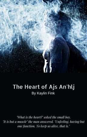 The Heart of Ajs An'hlj (FORMER ONE-SHOT TURNED STORY) by KaylinFink