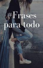 FRASES PARA TODO by charlotteriggs1234