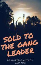 Sold To The Gangleader by Aliyamz