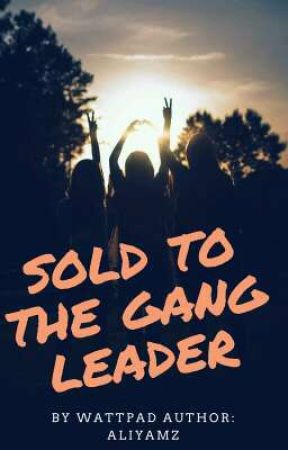 Sold To The Gangleader by Aliyamz