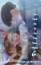 Tổng Tài Máu Lạnh Và Cô Vợ Trên Danh Nghĩa. (Ngôn tình, hắc bang,ngược, sủng,HE) by LanHoDiep134