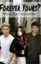 Forever Yours? ~ Niall Horan FF by Dulcedine