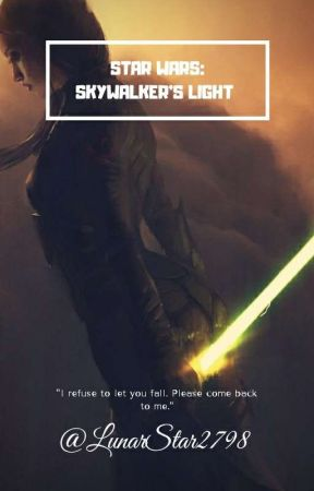 Star Wars: Skywalker's Light |A Star Wars Fanfic| by LunarStar2798