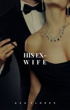 His Ex-Wife by Chill_Ava_Vibes