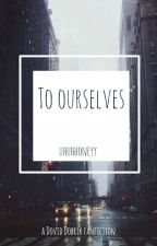 To Ourselves: A David Dobrik Fanfiction by uhuhhoneyy