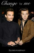 Change for me (A Larry Stylinson Fanfic) by platonicstylinson