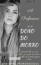 A Professora E O Dono Do Morro by AnaCarolinaMoraes011