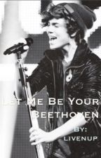 Let Me Be Your Beethoven (George Shelley/Union J Fanfic) by livenup