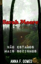 Sarah Moore - Não estamos mais sozinhos by Anna12134