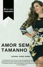 Amor Sem Tamanho (Concluído - Em Revisão) by Bolo_de_cenoura