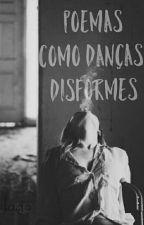 Poemas como danças disformes by dpaulaFerreira