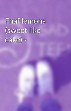 Fnaf lemons (sweet like cake)~ - Foxy x shy!reader  Truth or dare