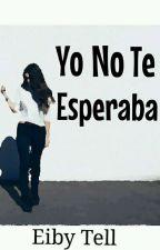 Yo No Te Esperaba.  by Eiby_Tell_14