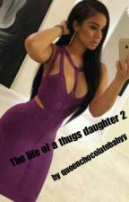 The life of a thugs daughter 2 by queenchoclatebabyy10