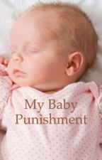 My baby punishment by Elizabeth3Marks