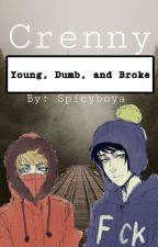 Young, Dumb, and Broke. (Crenny) by Spicyboya