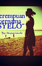 """Perempuan bernama """"SYELO"""" [Completed] by keyzarianto"""