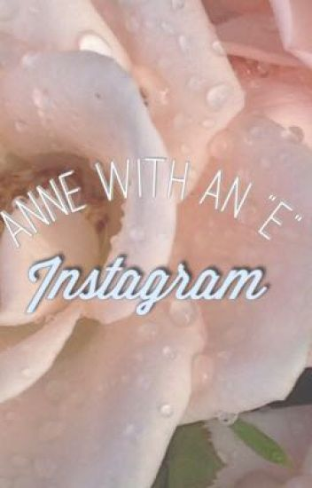 Anne With an E Instagram?? //Uncompleted