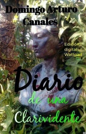 DIARIO DE UNA CLARIVIDENTE by DomingoArturoCanales