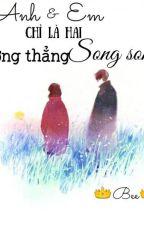 ANH VÀ EM CHỈ LÀ HAI ĐƯỜNG THẲNG SONG SONG by beelepcute