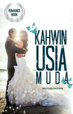 Kahwin usia muda?! by MissMeow0506