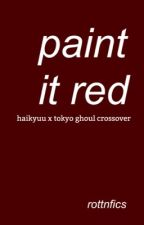 paint it red // haikyuu x tokyo ghoul by rottnfics