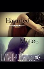 Haunted Mate by LivingThroughMusic