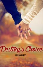 Destiny's Choice by heranaya07