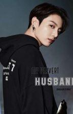 My Pervert Husband [18+] by ENNAJK