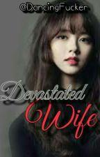Devastated Wife[COMPLETE] by DancingFucker