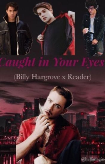 Caught in Your Eyes (Billy Hargrove x Reader) - hellimagines
