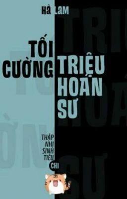 Đọc truyện [ĐM PART2-HOÀN] TỐI CƯỜNG TRIỆU HOÁN SƯ _ Hà Lam