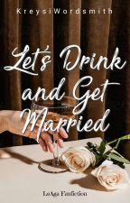 Let's Drink and Get Married by KreysiWordsmith
