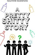 A Pretty Shitty Story by Kalynne2001