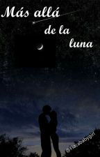 Más Allá De La Luna by FlacaBabyGirl