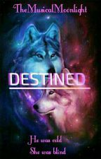 Destined.  by TheMusicalMoonlight