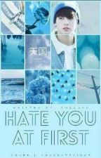 """Hate You At First