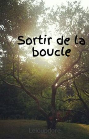 Sortir de la boucle by Leloupdore