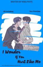 I Wonder If You Hurt Like Me by boys_on06