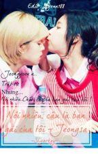 Nói nhiều,cậu là bạn gái của tôi!-Jeongsa by Sliverkey