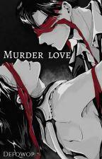 ~ Murder Love ~ by Defqwop