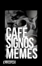 Café, Signos e Memes ||PARADO TEMPORARIAMENTE  by CDoceMel
