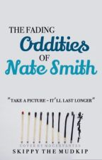 The Fading Oddities of Nate Smith (A NateWantsToBattle Fanfiction) --COMPLETE-- by SkippyTheMudkip