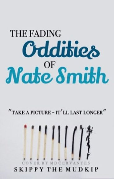 The Fading Oddities of Nate Smith (A NateWantsToBattle Fanfiction) --COMPLETE--